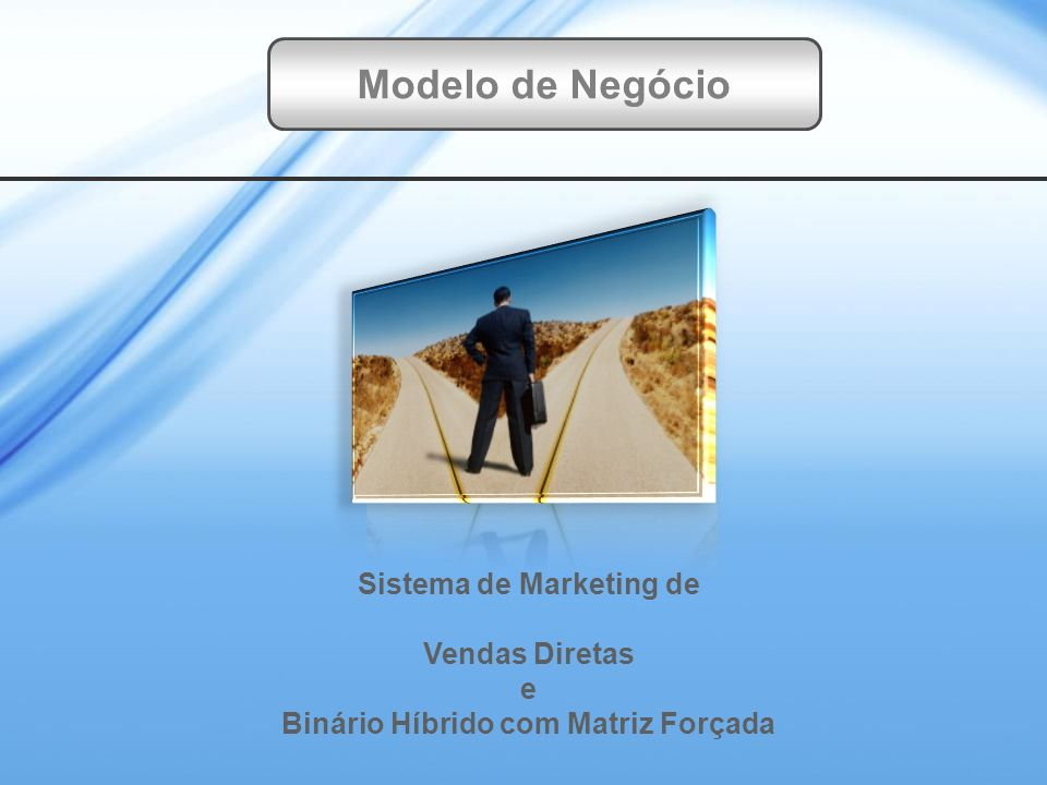 Sistema de Marketing de Vendas Diretas e Binário Híbrido com Matriz Forçada Modelo de Negócio