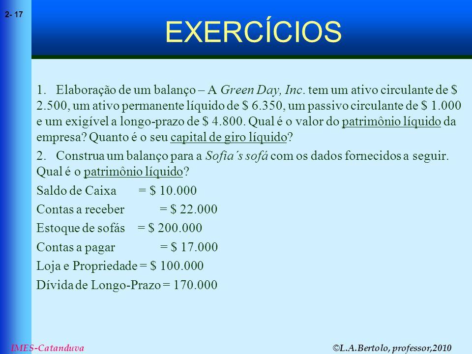 © L.A.Bertolo, professor,2010 2- 17 IMES-Catanduva EXERCÍCIOS 1. Elaboração de um balanço – A Green Day, Inc. tem um ativo circulante de $ 2.500, um a