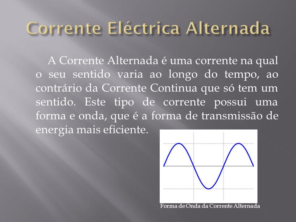 A Corrente Alternada é uma corrente na qual o seu sentido varia ao longo do tempo, ao contrário da Corrente Continua que só tem um sentido.