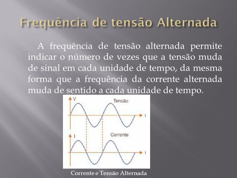 A frequência de tensão alternada permite indicar o número de vezes que a tensão muda de sinal em cada unidade de tempo, da mesma forma que a frequênci