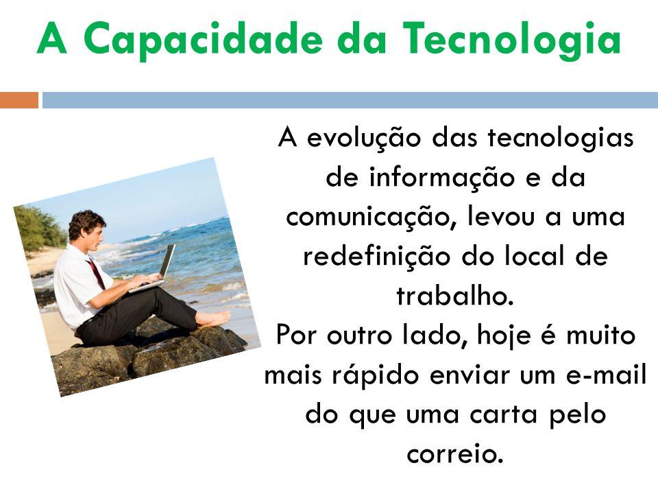 A evolução das tecnologias de informação e da comunicação, levou a uma redefinição do local de trabalho. Por outro lado, hoje é muito mais rápido envi