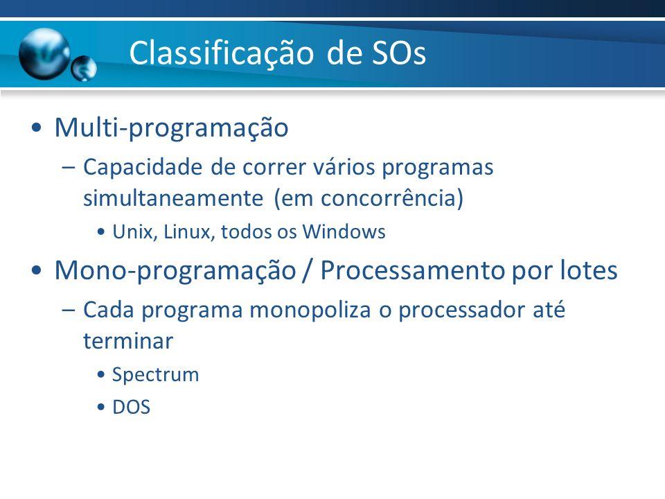 Classificação de SOs Multi-programação –Capacidade de correr vários programas simultaneamente (em concorrência) Unix, Linux, todos os Windows Mono-pro