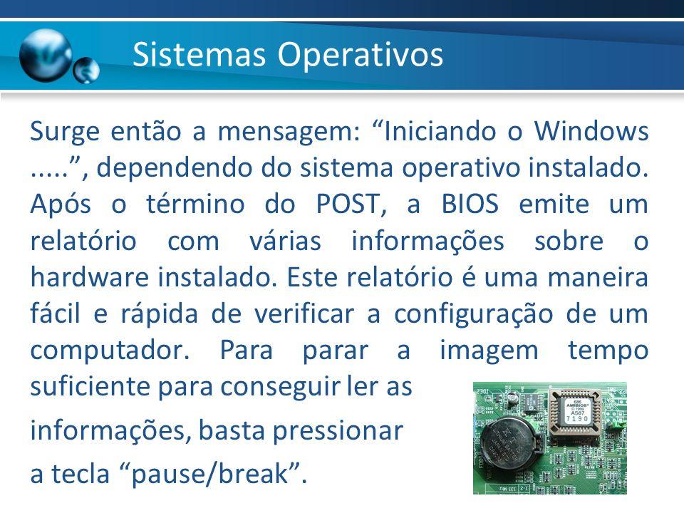 Surge então a mensagem: Iniciando o Windows....., dependendo do sistema operativo instalado. Após o término do POST, a BIOS emite um relatório com vár