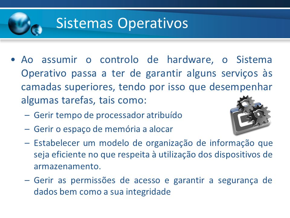 Sistemas Operativos Ao assumir o controlo de hardware, o Sistema Operativo passa a ter de garantir alguns serviços às camadas superiores, tendo por is
