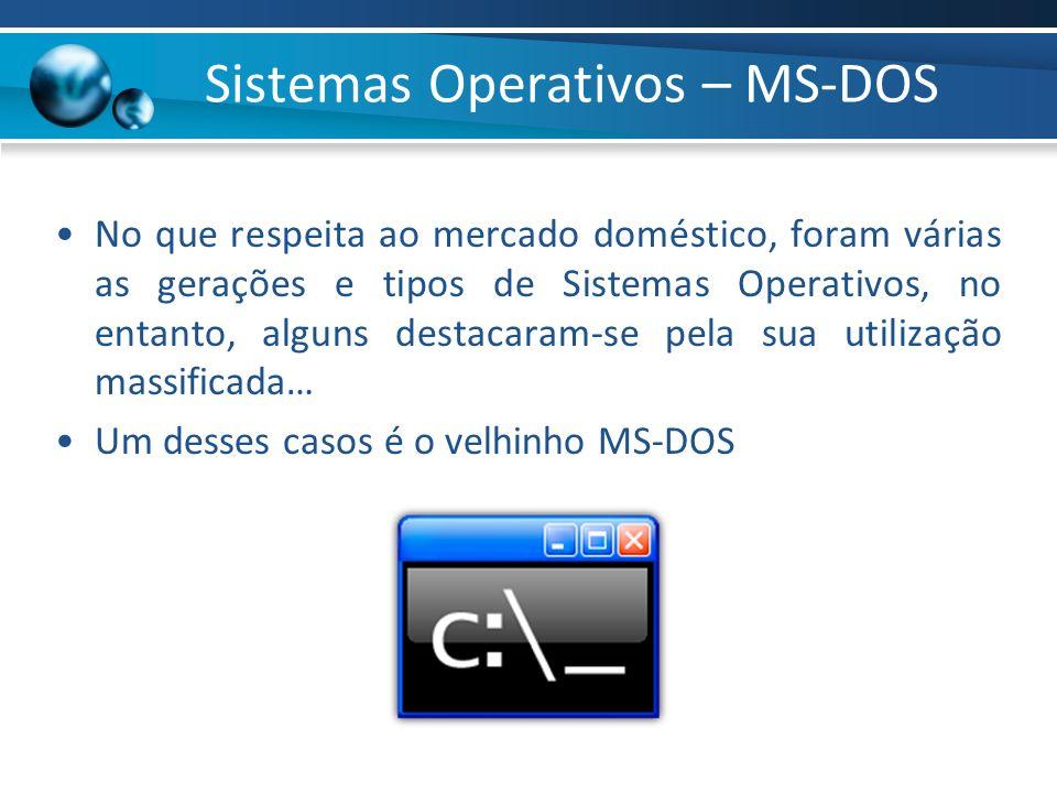 Sistemas Operativos – MS-DOS No que respeita ao mercado doméstico, foram várias as gerações e tipos de Sistemas Operativos, no entanto, alguns destaca