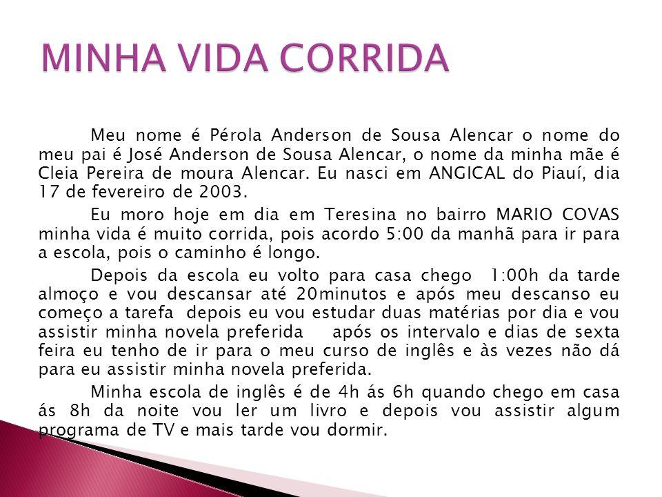 Meu nome é Pérola Anderson de Sousa Alencar o nome do meu pai é José Anderson de Sousa Alencar, o nome da minha mãe é Cleia Pereira de moura Alencar.