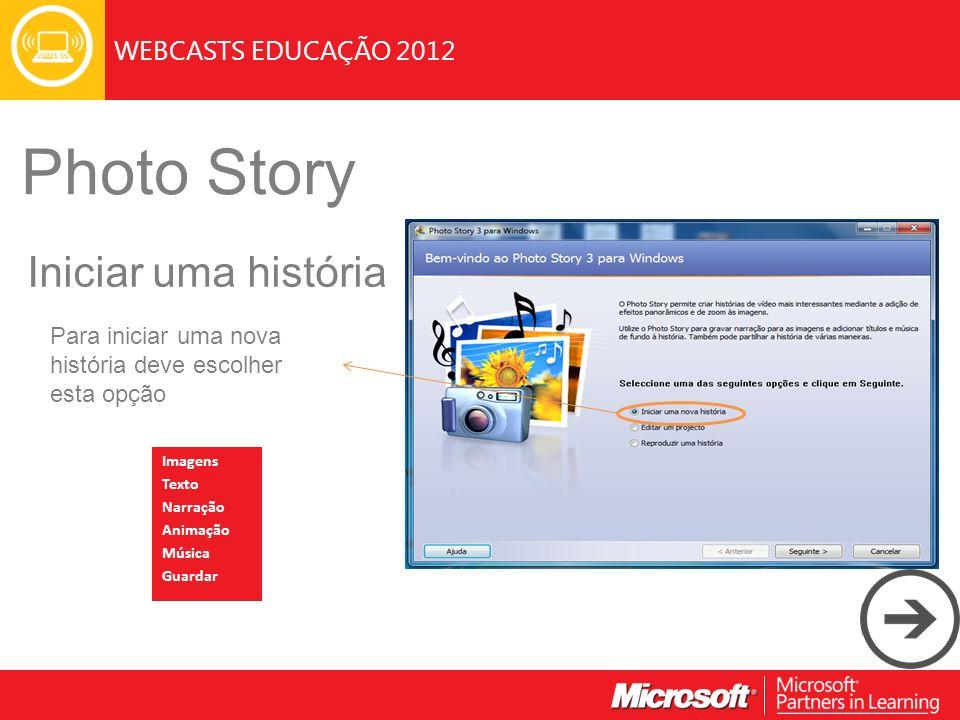 WEBCASTS EDUCAÇÃO 2012 Photo Story Iniciar uma história Para iniciar uma nova história deve escolher esta opção Imagens Texto Narração Animação Música Guardar