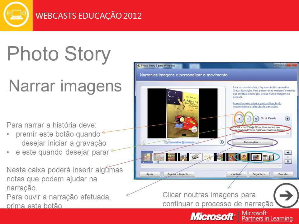WEBCASTS EDUCAÇÃO 2012 Photo Story Narrar imagens Para narrar a história deve: premir este botão quando desejar iniciar a gravação e este quando desej