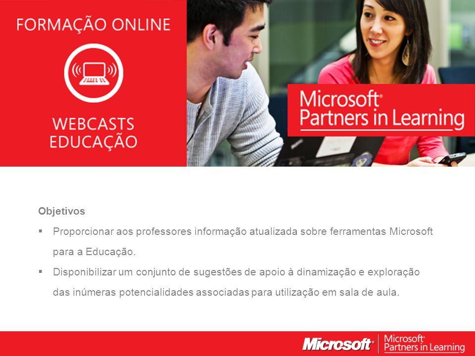 WEBCASTS EDUCAÇÃO 2012 Objetivos Proporcionar aos professores informação atualizada sobre ferramentas Microsoft para a Educação. Disponibilizar um con