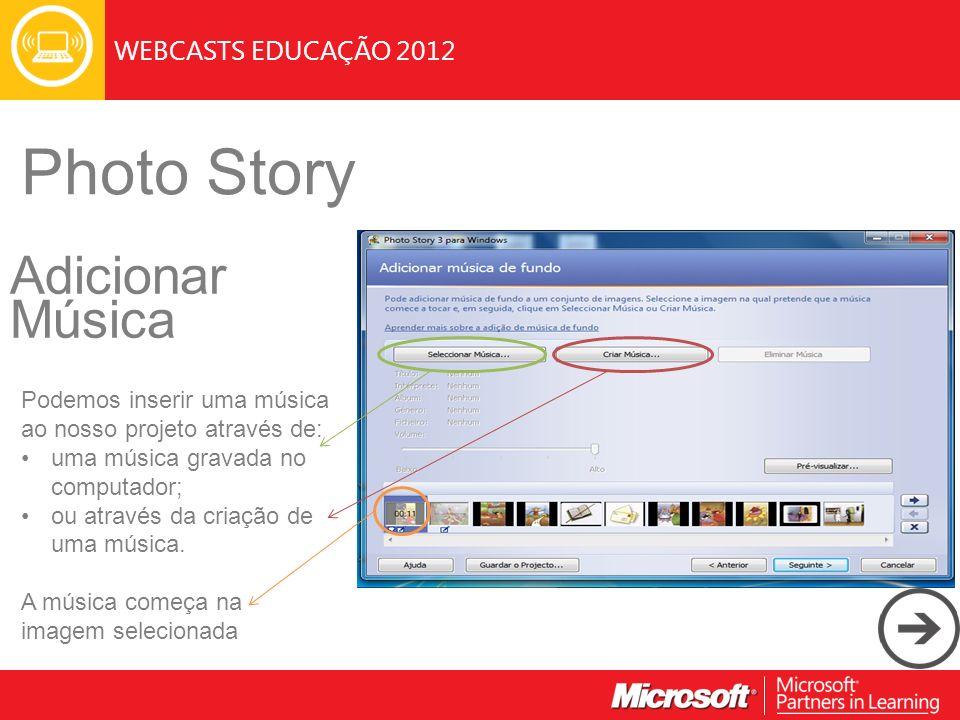 WEBCASTS EDUCAÇÃO 2012 Photo Story Adicionar Música Podemos inserir uma música ao nosso projeto através de: uma música gravada no computador; ou atrav