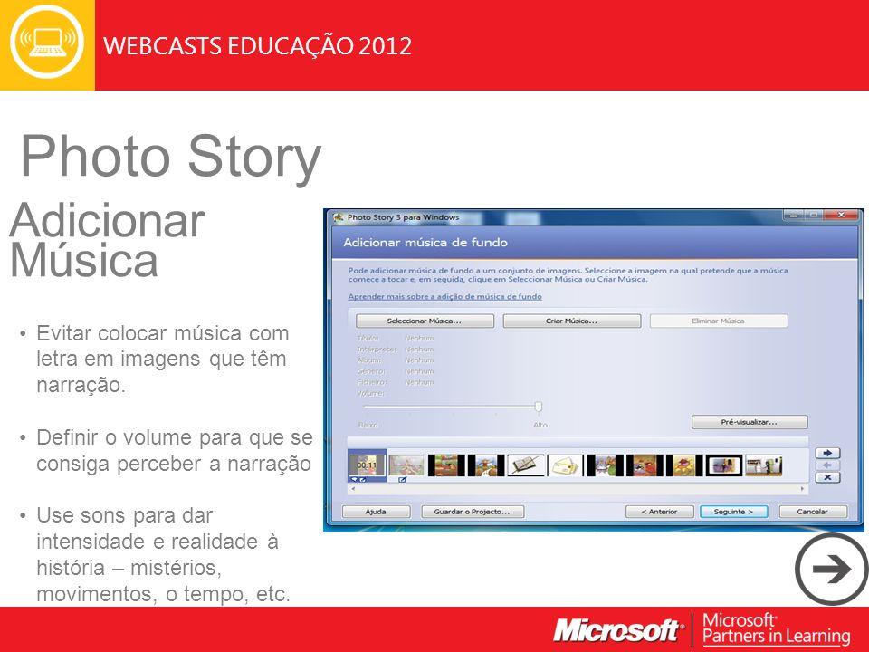 WEBCASTS EDUCAÇÃO 2012 Photo Story Adicionar Música Evitar colocar música com letra em imagens que têm narração. Definir o volume para que se consiga