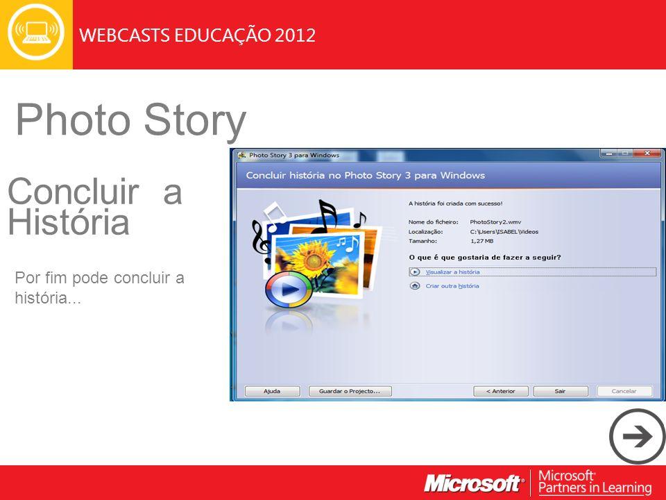 WEBCASTS EDUCAÇÃO 2012 Photo Story Concluir a História Por fim pode concluir a história...