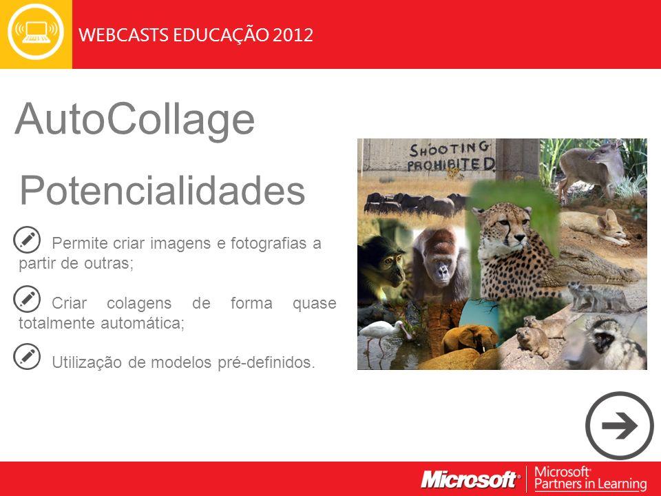WEBCASTS EDUCAÇÃO 2012 AutoCollage Potencialidades Permite criar imagens e fotografias a partir de outras; Criar colagens de forma quase totalmente automática; Utilização de modelos pré-definidos.