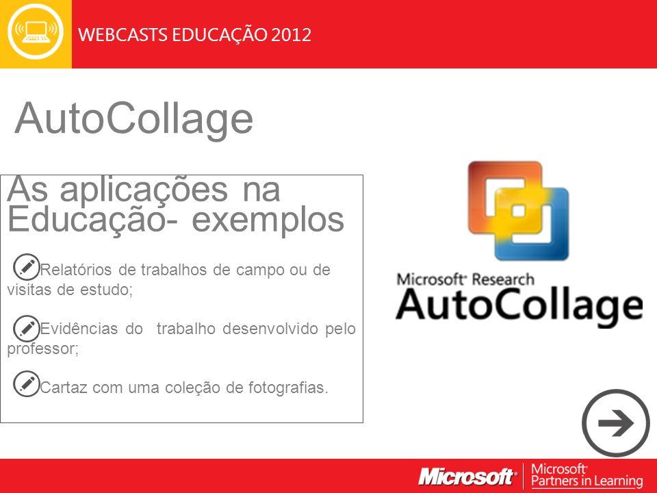 WEBCASTS EDUCAÇÃO 2012 AutoCollage As aplicações na Educação- exemplos Relatórios de trabalhos de campo ou de visitas de estudo; Evidências do trabalh