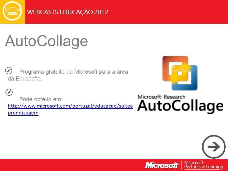 WEBCASTS EDUCAÇÃO 2012 AutoCollage Programa gratuito da Microsoft para a área da Educação. Pode obtê-lo em: http://www.microsoft.com/portugal/educacao