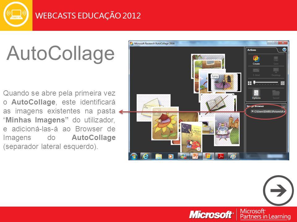 WEBCASTS EDUCAÇÃO 2012 AutoCollage Quando se abre pela primeira vez o AutoCollage, este identificará as imagens existentes na pastaMinhas Imagens do utilizador, e adicioná-las-á ao Browser de Imagens do AutoCollage (separador lateral esquerdo).