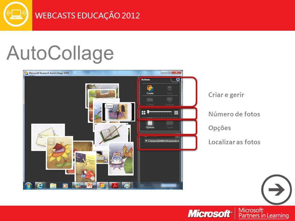WEBCASTS EDUCAÇÃO 2012 AutoCollage Localizar as fotos Número de fotos Opções Criar e gerir