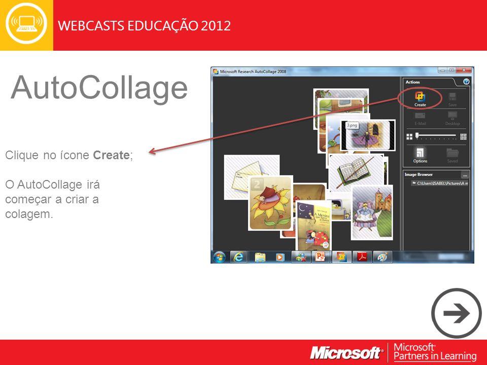WEBCASTS EDUCAÇÃO 2012 AutoCollage Clique no ícone Create; O AutoCollage irá começar a criar a colagem.