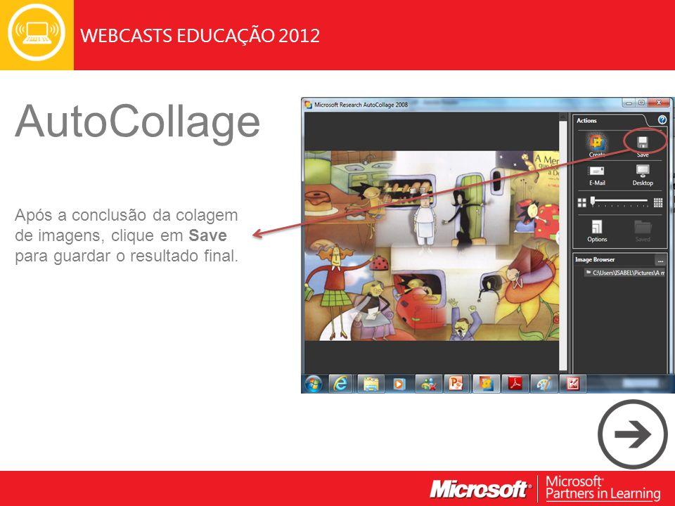 WEBCASTS EDUCAÇÃO 2012 AutoCollage Após a conclusão da colagem de imagens, clique em Save para guardar o resultado final.