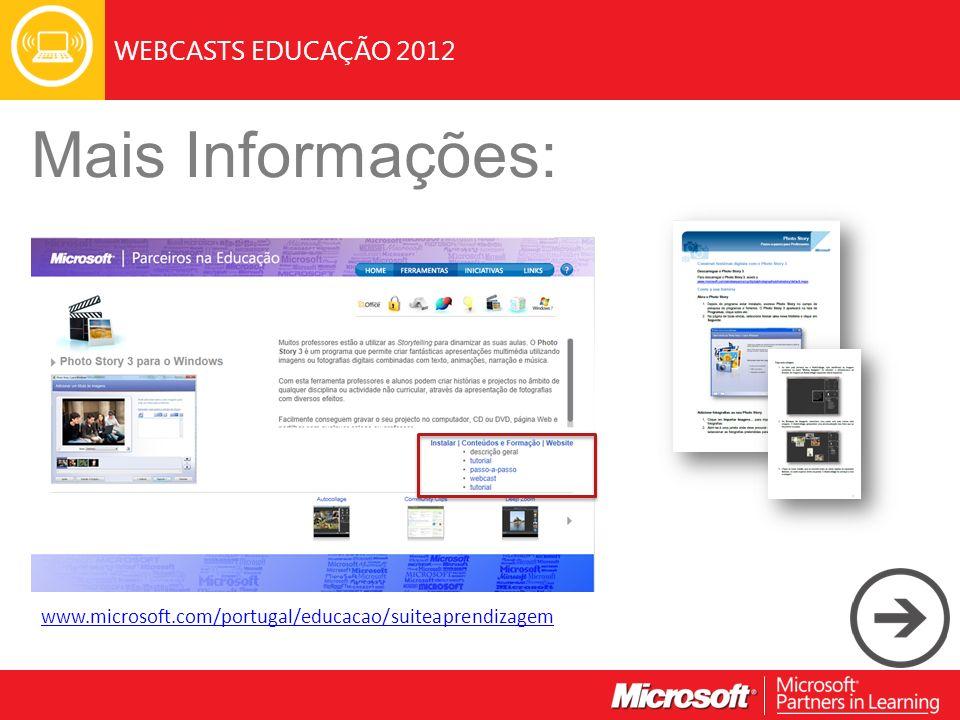 WEBCASTS EDUCAÇÃO 2012 Mais Informações: www.microsoft.com/portugal/educacao/suiteaprendizagem