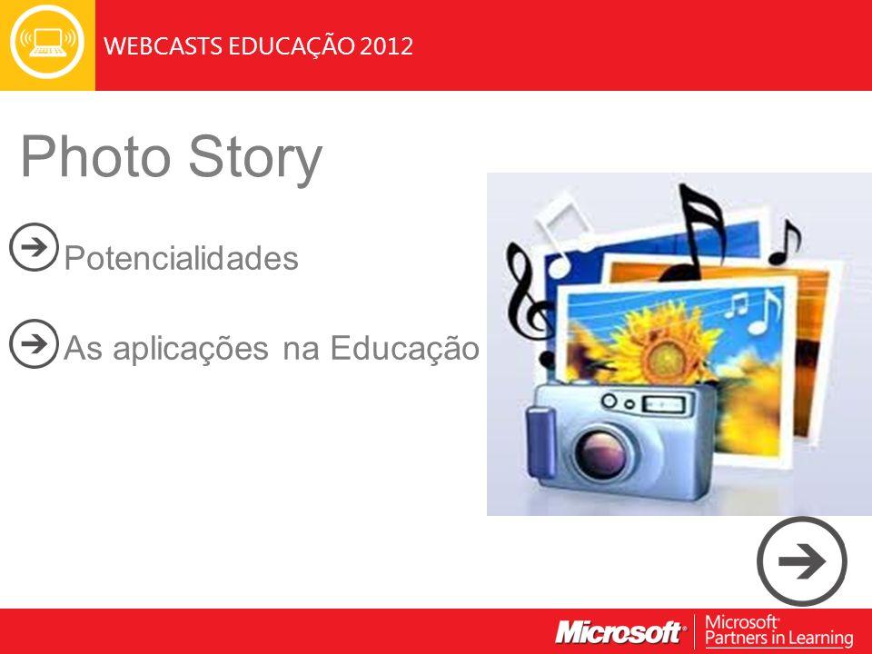 WEBCASTS EDUCAÇÃO 2012 Photo Story Potencialidades As aplicações na Educação Image or images