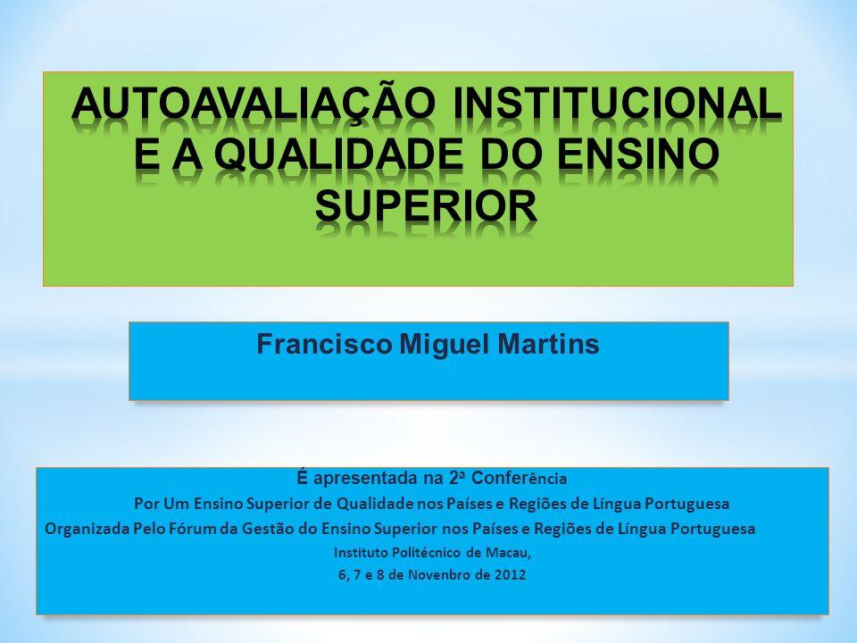 Francisco Miguel Martins É apresentada na 2 a Confer ência Por Um Ensino Superior de Qualidade nos Países e Regiões de Língua Portuguesa Organizada Pelo Fórum da Gestão do Ensino Superior nos Países e Regiões de Língua Portuguesa Instituto Politécnico de Macau, 6, 7 e 8 de Novenbro de 2012