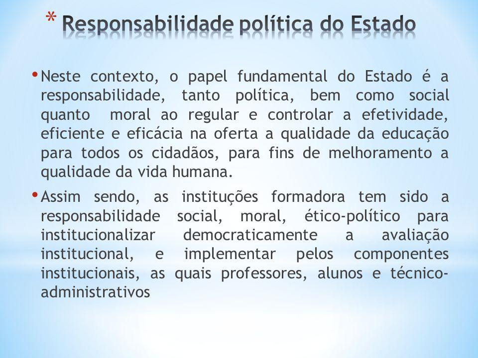 Neste contexto, o papel fundamental do Estado é a responsabilidade, tanto política, bem como social quanto moral ao regular e controlar a efetividade, eficiente e eficácia na oferta a qualidade da educação para todos os cidadãos, para fins de melhoramento a qualidade da vida humana.
