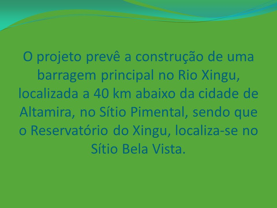A partir deste reservatório, a água será desviada por canais de derivação que formarão o reservatório dos canais, localizado a 50 km de Altamira.