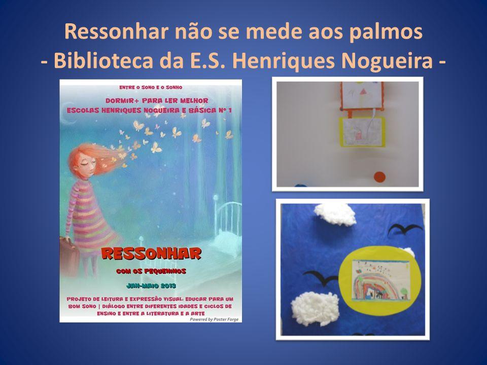 Ressonhar não se mede aos palmos - Biblioteca da E.S. Henriques Nogueira -