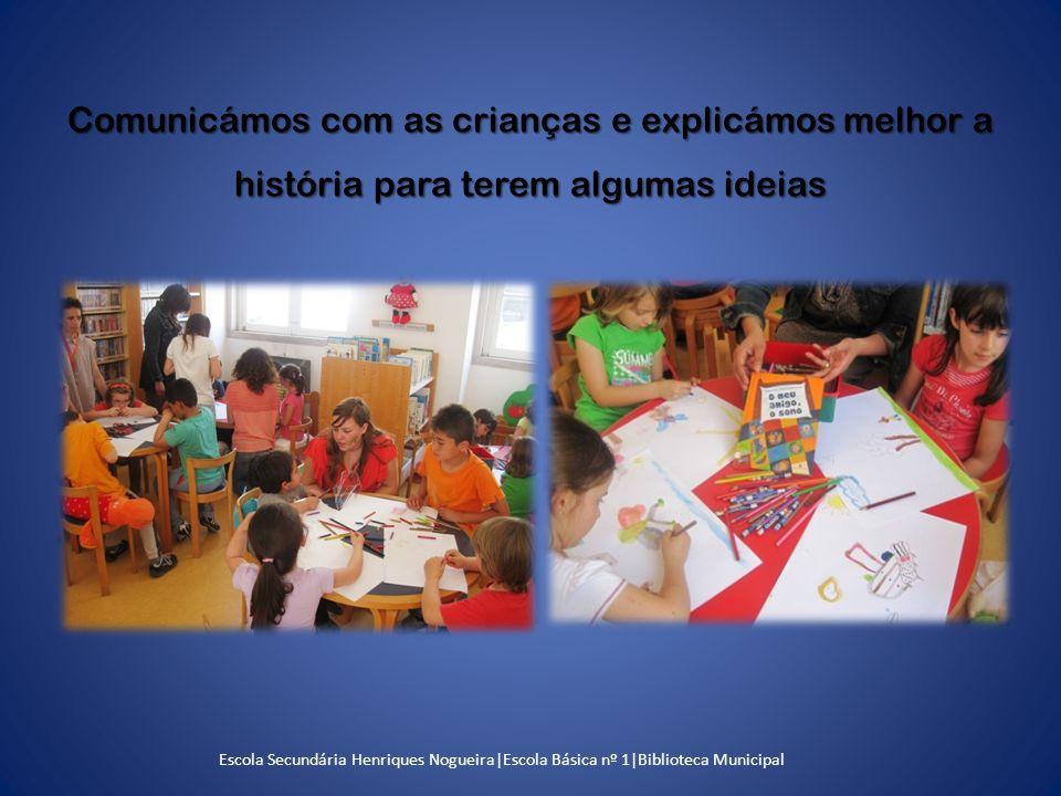 Comunicámos com as crianças e explicámos melhor a história para terem algumas ideias Escola Secundária Henriques Nogueira|Escola Básica nº 1|Biblioteca Municipal