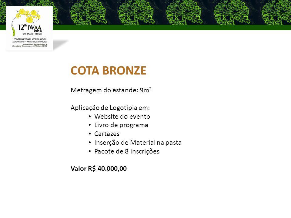 COTA BRONZE Metragem do estande: 9m 2 Aplicação de Logotipia em: Website do evento Livro de programa Cartazes Inserção de Material na pasta Pacote de 8 inscrições Valor R$ 40.000,00