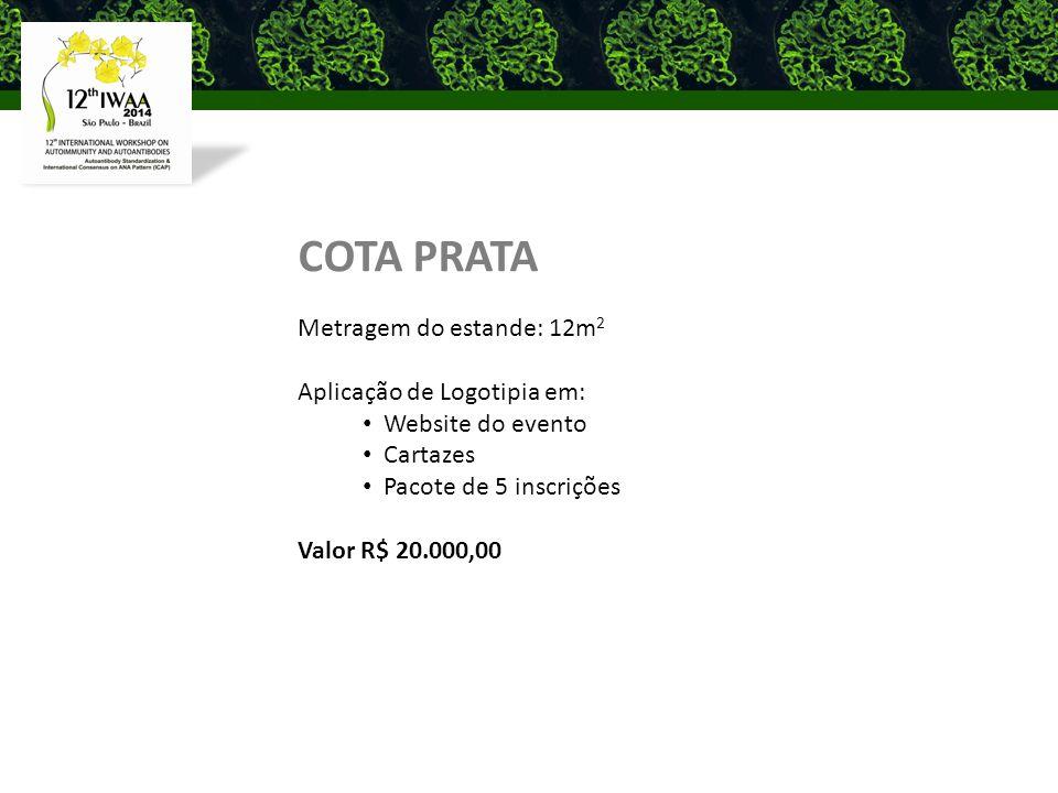 COTA PRATA Metragem do estande: 12m 2 Aplicação de Logotipia em: Website do evento Cartazes Pacote de 5 inscrições Valor R$ 20.000,00