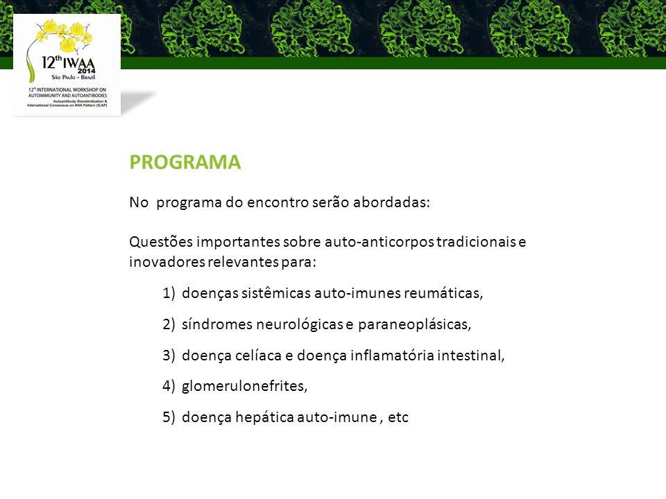 PROGRAMA No programa do encontro serão abordadas: Questões importantes sobre auto-anticorpos tradicionais e inovadores relevantes para: 1)doenças sistêmicas auto-imunes reumáticas, 2)síndromes neurológicas e paraneoplásicas, 3)doença celíaca e doença inflamatória intestinal, 4)glomerulonefrites, 5)doença hepática auto-imune, etc