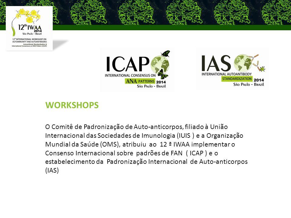 WORKSHOPS O Comitê de Padronização de Auto-anticorpos, filiado à União Internacional das Sociedades de Imunologia (IUIS ) e a Organização Mundial da Saúde (OMS), atribuiu ao 12 ª IWAA implementar o Consenso Internacional sobre padrões de FAN ( ICAP ) e o estabelecimento da Padronização Internacional de Auto-anticorpos (IAS)