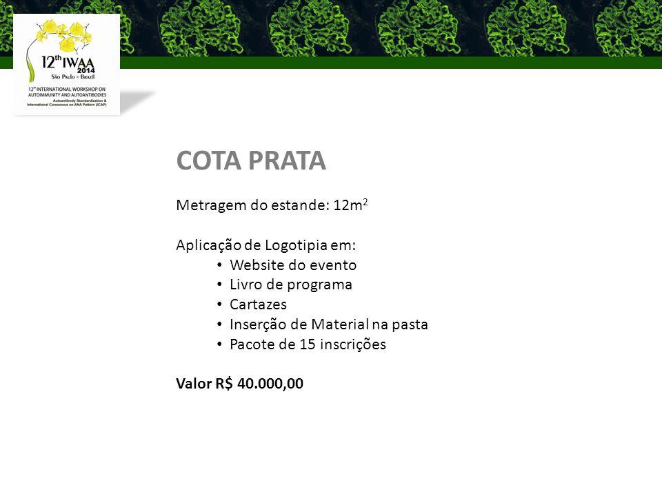 COTA PRATA Metragem do estande: 12m 2 Aplicação de Logotipia em: Website do evento Livro de programa Cartazes Inserção de Material na pasta Pacote de 15 inscrições Valor R$ 40.000,00