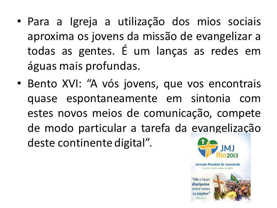 Para a Igreja a utilização dos mios sociais aproxima os jovens da missão de evangelizar a todas as gentes.