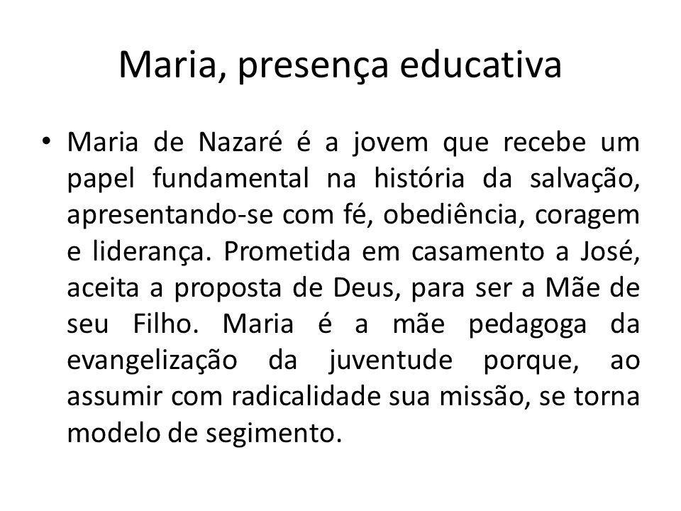 Maria, presença educativa Maria de Nazaré é a jovem que recebe um papel fundamental na história da salvação, apresentando-se com fé, obediência, coragem e liderança.