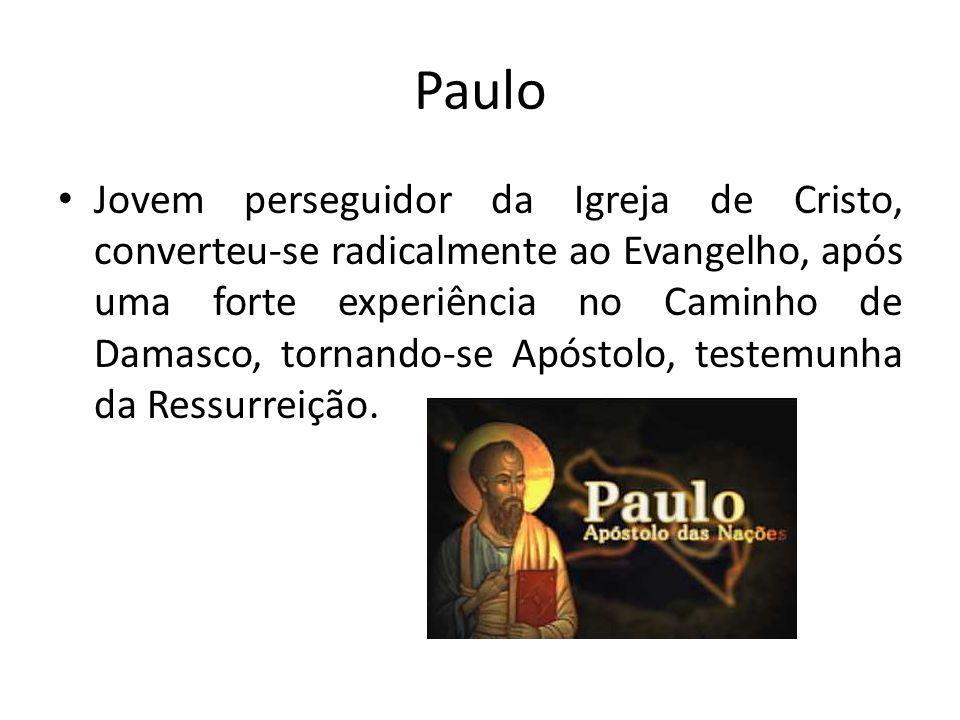 Paulo Jovem perseguidor da Igreja de Cristo, converteu-se radicalmente ao Evangelho, após uma forte experiência no Caminho de Damasco, tornando-se Apóstolo, testemunha da Ressurreição.