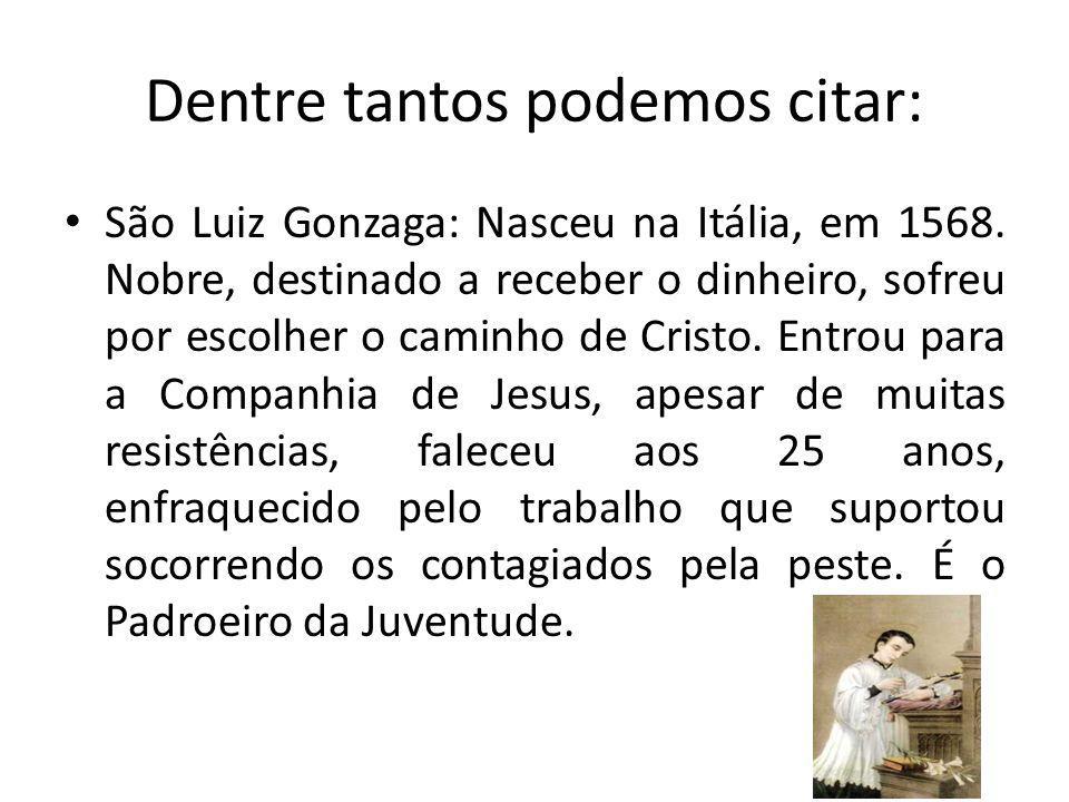 Dentre tantos podemos citar: São Luiz Gonzaga: Nasceu na Itália, em 1568.