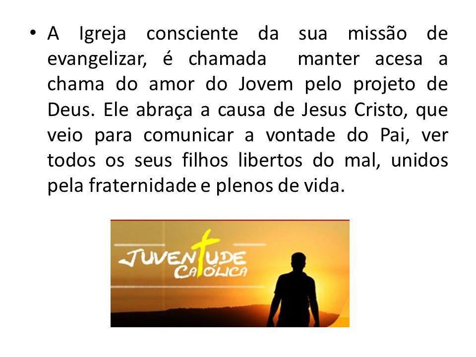 A Igreja consciente da sua missão de evangelizar, é chamada manter acesa a chama do amor do Jovem pelo projeto de Deus.