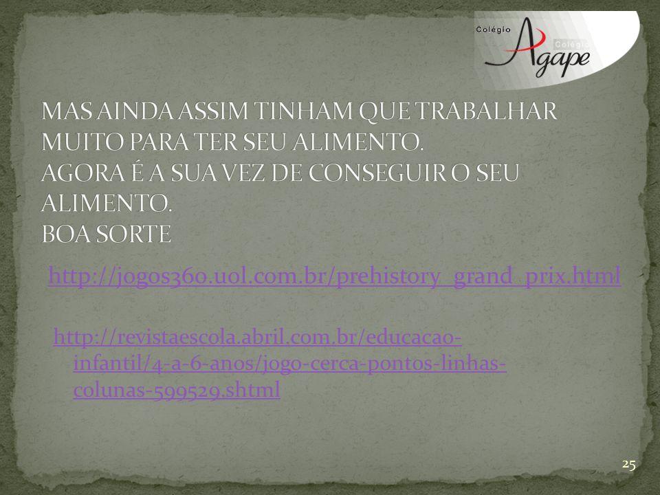http://jogos360.uol.com.br/prehistory_grand_prix.html 25 http://revistaescola.abril.com.br/educacao- infantil/4-a-6-anos/jogo-cerca-pontos-linhas- col