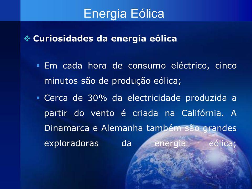 Energia Eólica Curiosidades da energia eólica Em cada hora de consumo eléctrico, cinco minutos são de produção eólica; Cerca de 30% da electricidade p
