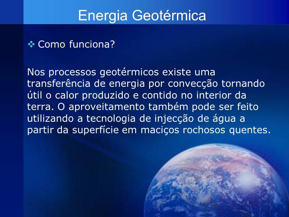 Energia Geotérmica Como funciona? Nos processos geotérmicos existe uma transferência de energia por convecção tornando útil o calor produzido e contid