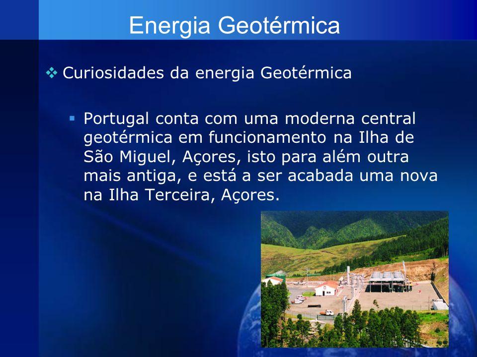 Energia Geotérmica Curiosidades da energia Geotérmica Portugal conta com uma moderna central geotérmica em funcionamento na Ilha de São Miguel, Açores