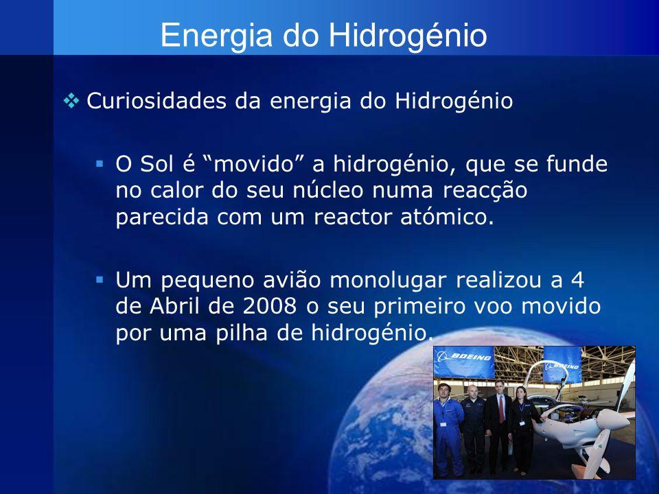 Energia do Hidrogénio Curiosidades da energia do Hidrogénio O Sol é movido a hidrogénio, que se funde no calor do seu núcleo numa reacção parecida com
