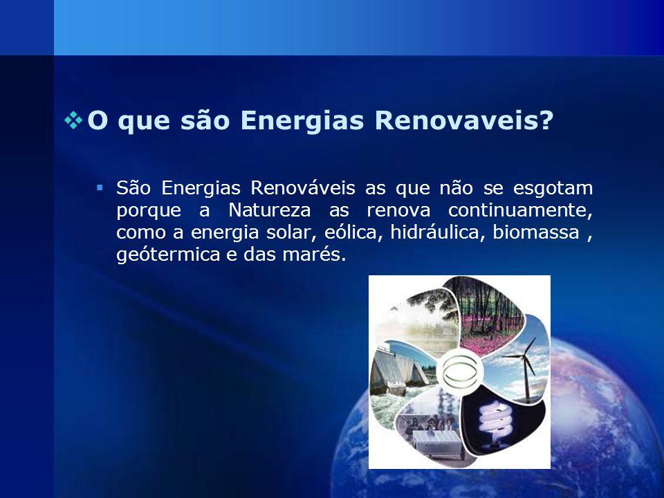 O que são Energias Renovaveis? São Energias Renováveis as que não se esgotam porque a Natureza as renova continuamente, como a energia solar, eólica,