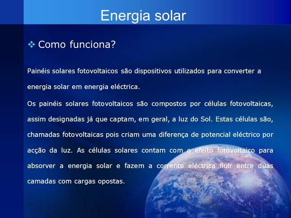 Energia solar Como funciona? Painéis solares fotovoltaicos são dispositivos utilizados para converter a energia solar em energia eléctrica. Os painéis
