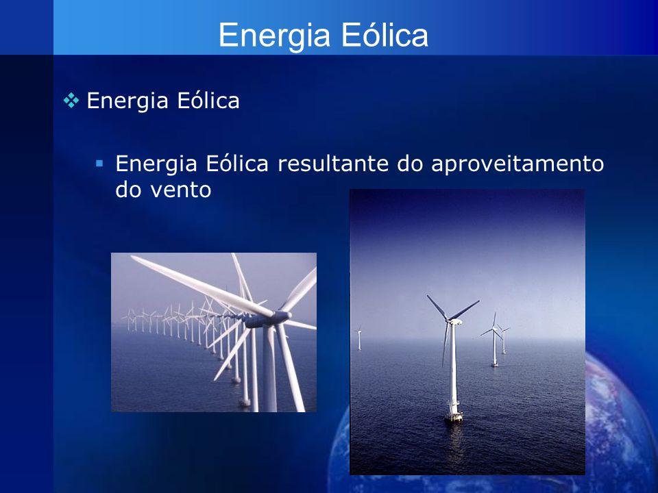 Energia Eólica Energia Eólica resultante do aproveitamento do vento