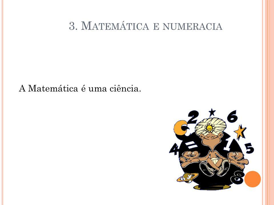 A matemática é muito importante para todos. 3. M ATEMÁTICA E NUMERACIA