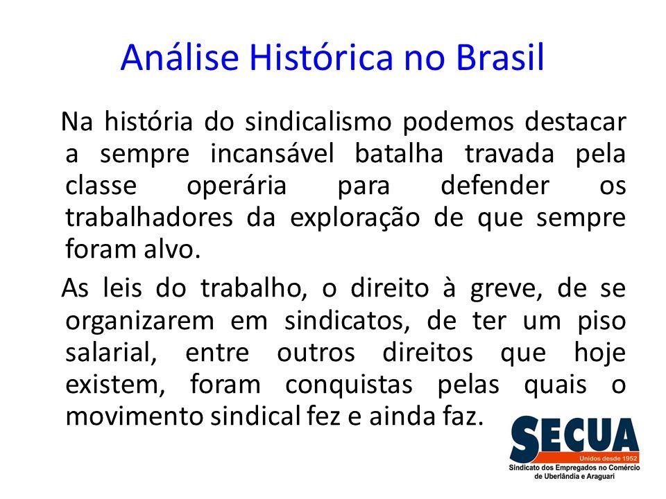 Análise Histórica no Brasil Na história do sindicalismo podemos destacar a sempre incansável batalha travada pela classe operária para defender os tra